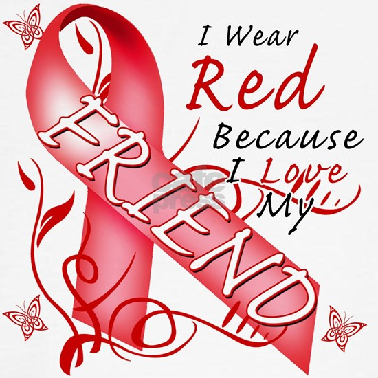 I Wear Red Because I Love My Friend