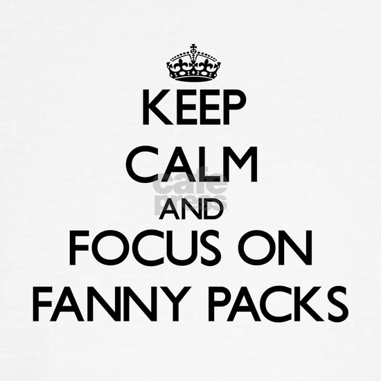 Keep Calm by focusing on Fanny Packs