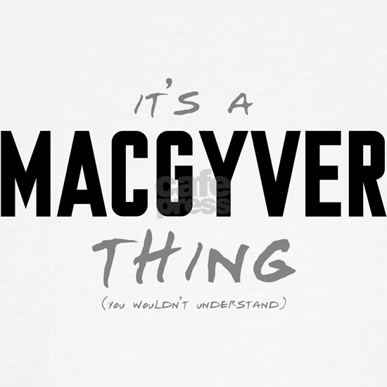 It's a MacGyver Thing