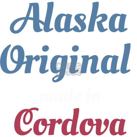 Alaska Original Made In Cordova Funny Born In Alas