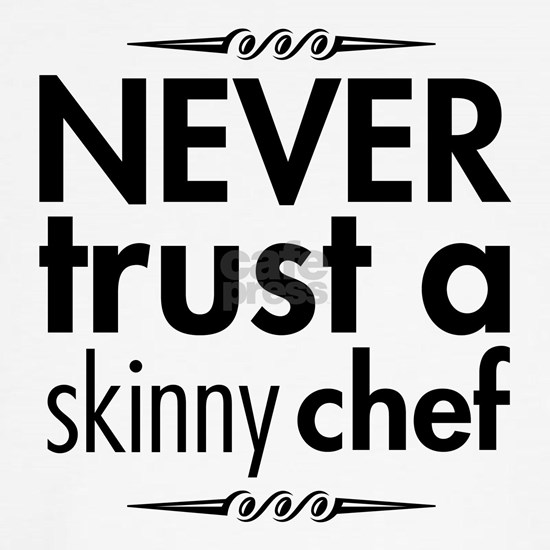 Never Trust A Skinny Chef APRON, SHIRT