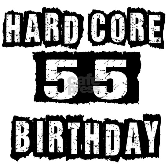 Hard Core 55 Birthday