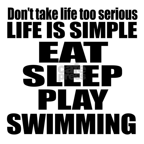 Life Is Eat Sleep And Swimming