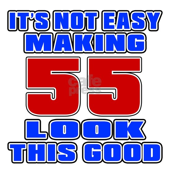 Its Not Easy Making 55