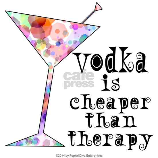 VODKA is cheaper than therapy