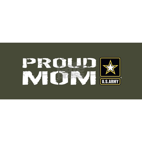 U.S. Army: Proud Mom (Military Green)