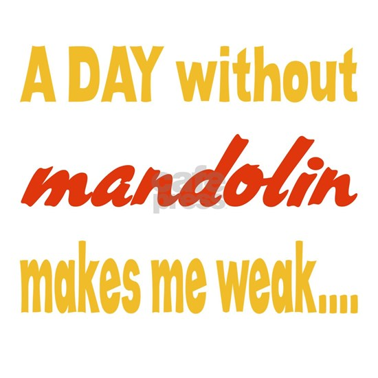 A day without mandolin makes me weak...
