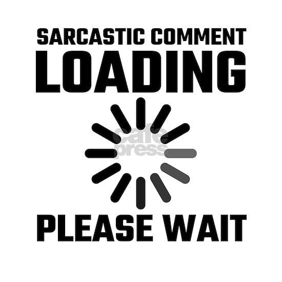 Sarcastic Comment Loading Please Wait