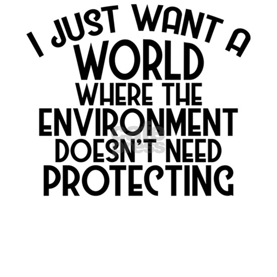 A World Where Environment Doesn't Need Protect