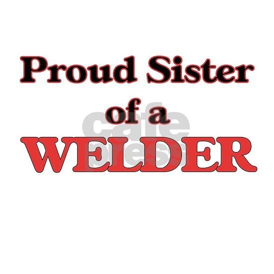 Proud Sister of a Welder