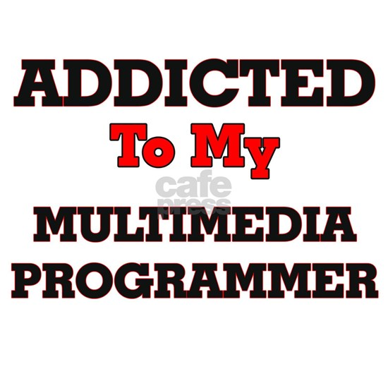 Addicted to my Multimedia Programmer
