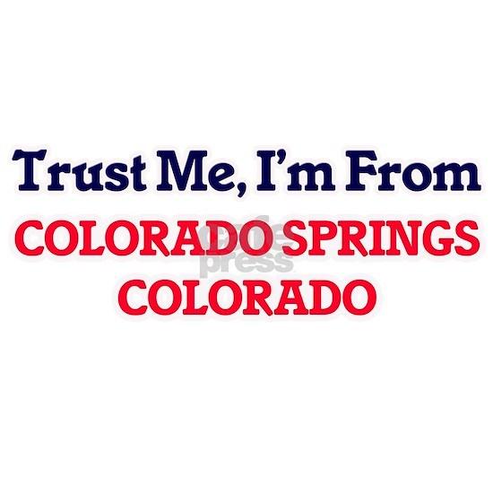Trust Me, I'm from Colorado Springs Colorado