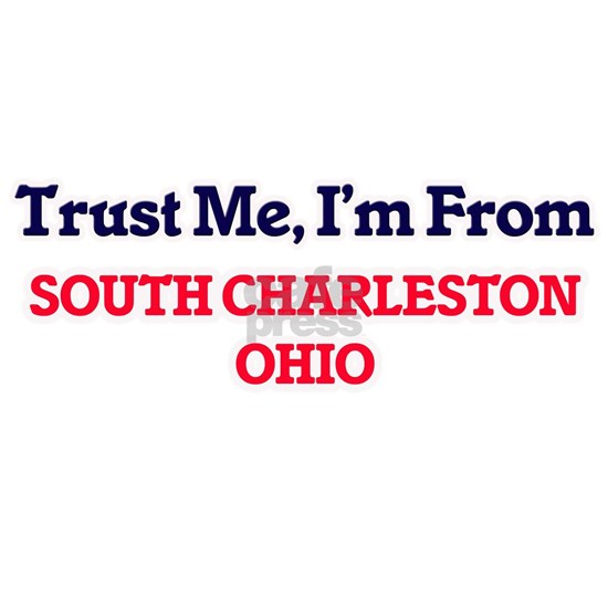 Trust Me, I'm from South Charleston Ohio