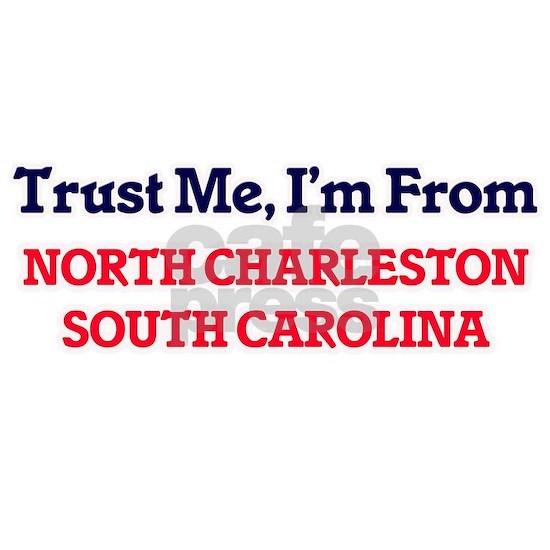 Trust Me, I'm from North Charleston South Carolina