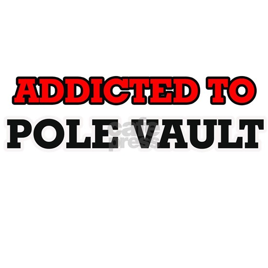 Addicted to The Pole Vault
