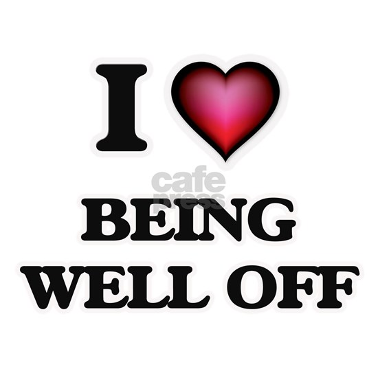 I love Being Well-Off