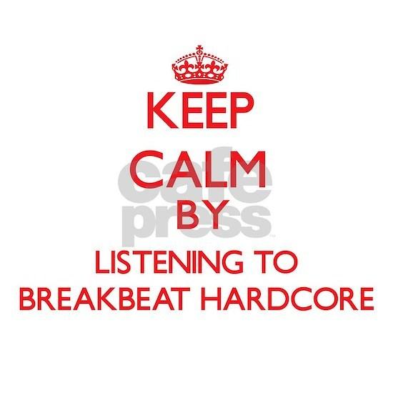 Keep calm by listening to BREAKBEAT HARDCORE