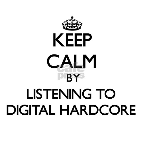 Keep calm by listening to DIGITAL HARDCORE