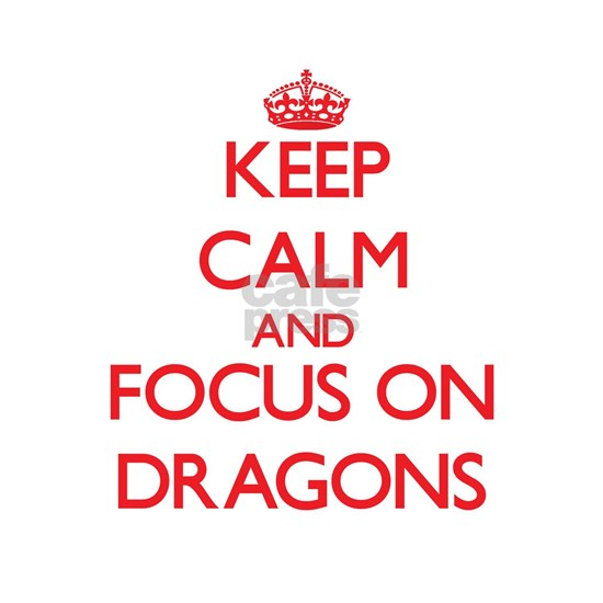 Keep Calm and focus on Dragons
