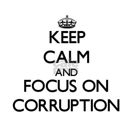 Keep Calm and focus on Corruption