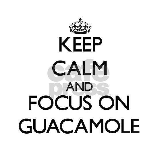 Keep Calm and focus on Guacamole