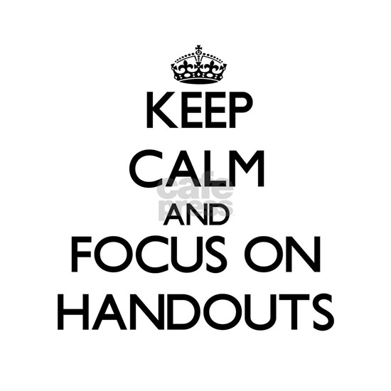 Keep Calm and focus on Handouts