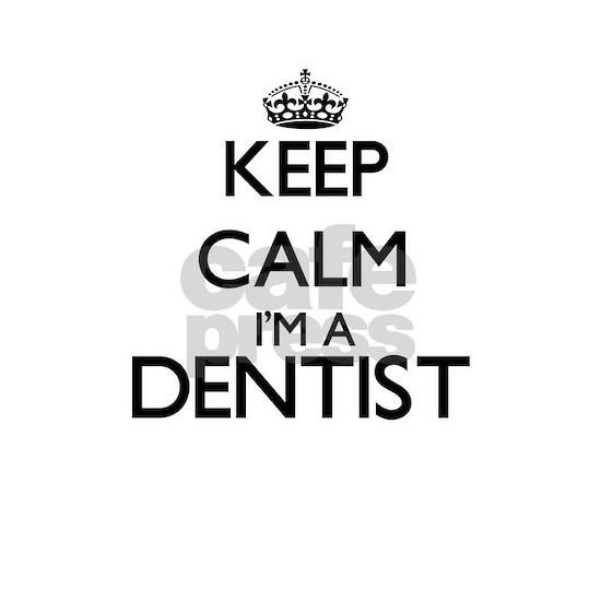 Keep calm I'm a Dentist