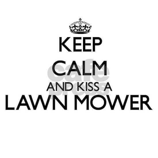 Keep calm and kiss a Lawn Mower