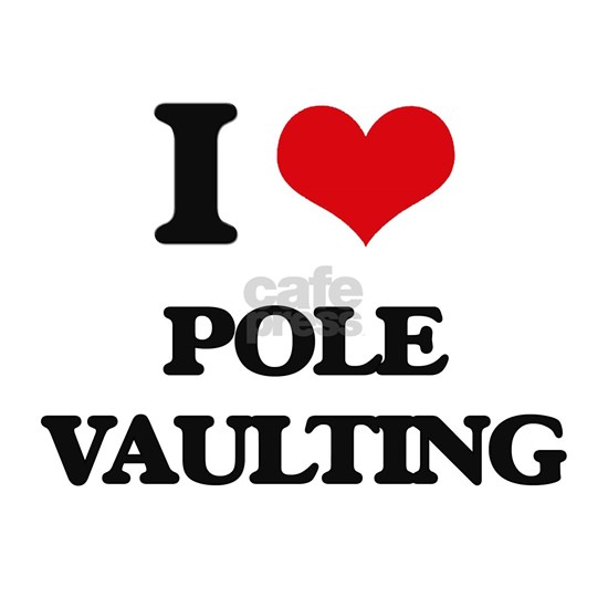 I Love Pole Vaulting