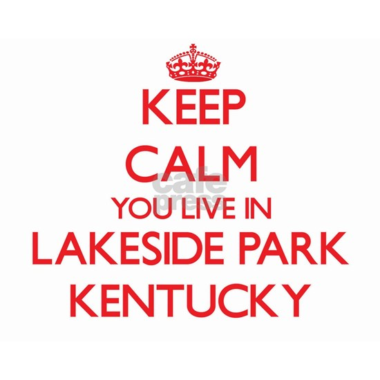 Keep calm you live in Lakeside Park Kentucky