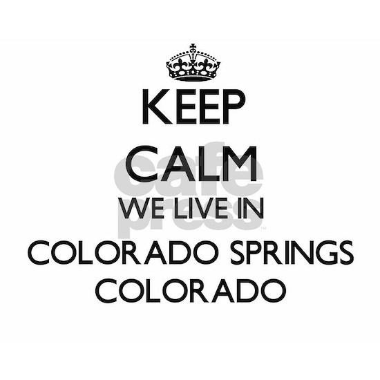 Keep calm we live in Colorado Springs Colorado
