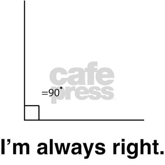 Im always right