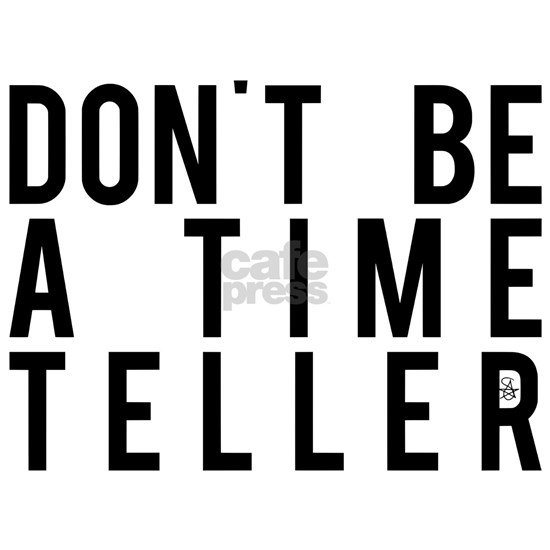 Don't Be A Time Teller