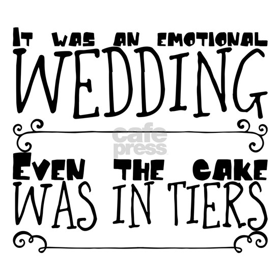 It was an emotional wedding. Even the cake was in