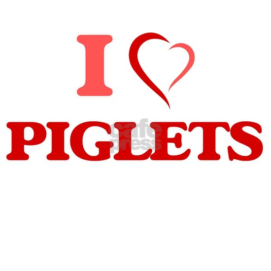 I Love Piglets