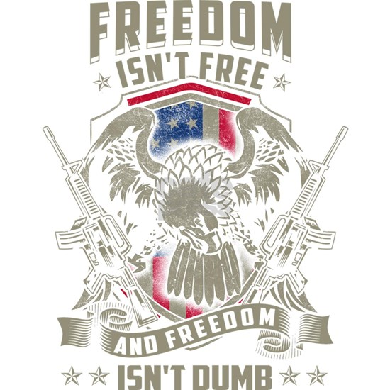 Freedom isn't Free, and Freedom isn't Dumb