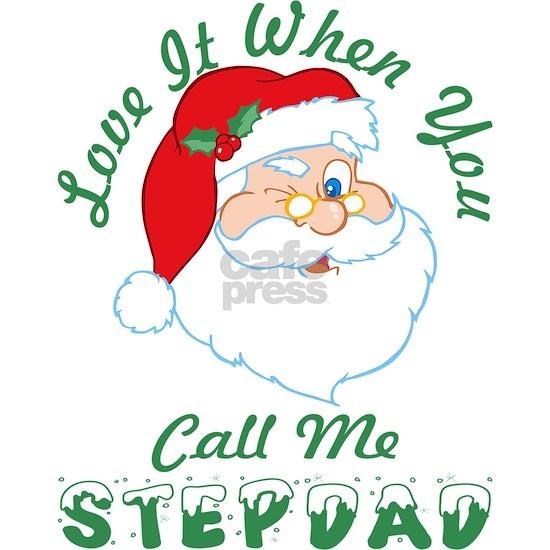 Love It When You Call Me Stepdad Santa Christmas