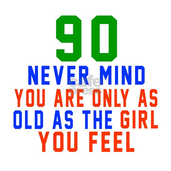 90 Never Mind Birthday
