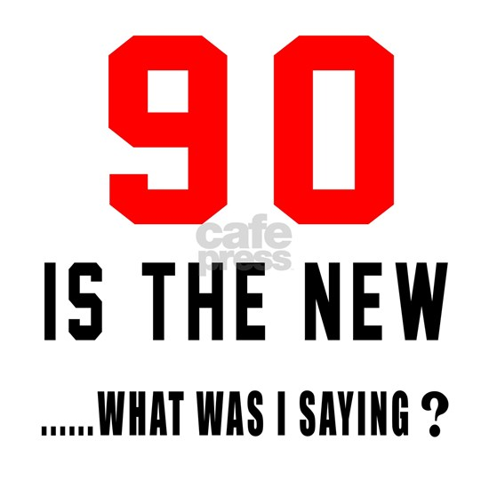 90 Is The New... What Was I Saying ?