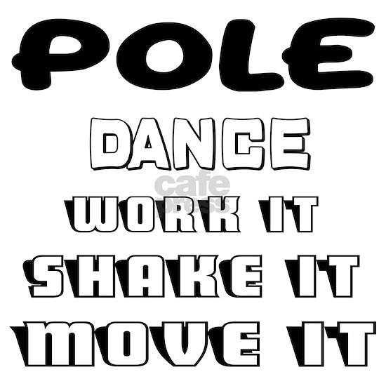 Pole dance work it, shake it, move it