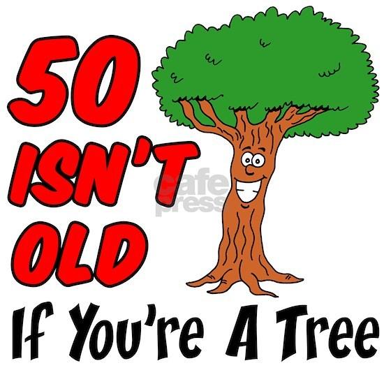 50 Isn't Old Tree