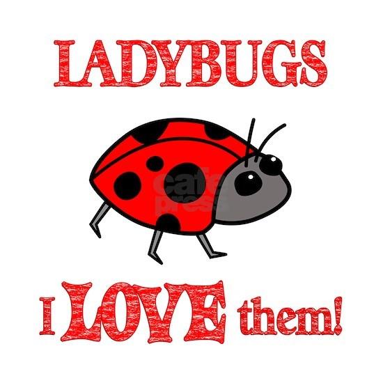 Ladybugs Love Them