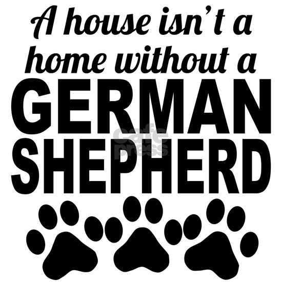 A House Isnt A Home Without A German Shepherd