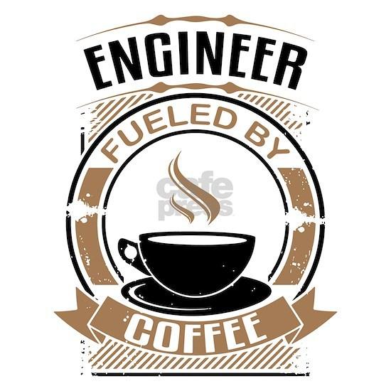 Engineer Fueled By Coffee