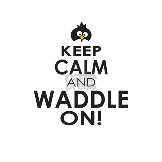 Penguin Keep Calm and Waddle On