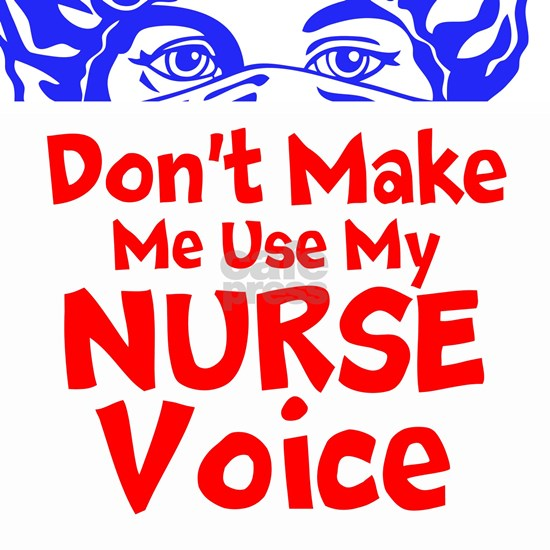 Dont Make Me Use My Nurse Voice
