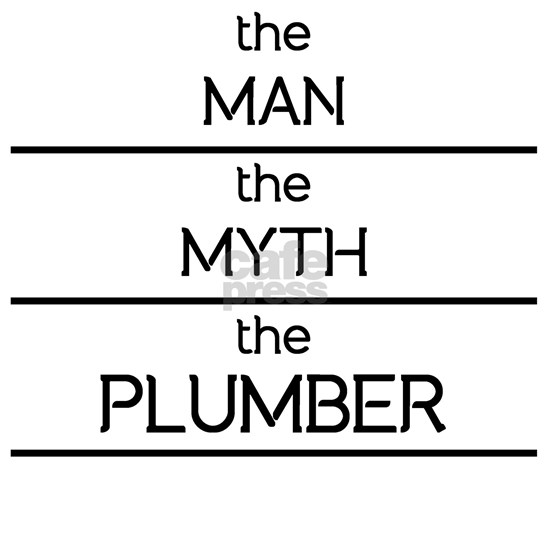 The Man The Myth The Plumber