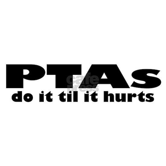 PTAs Do It Til It Hurts