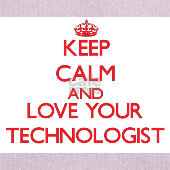 Keep Calm and love your Technologist