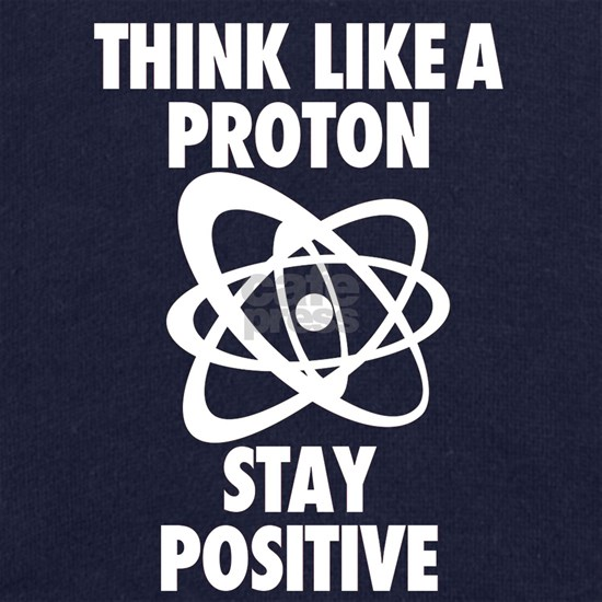 Think like a Proton stay Positive